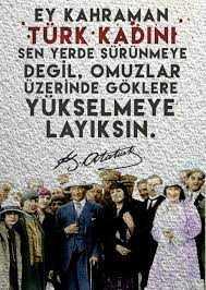 Mustafa Kemal Atatürk, 8 Mart dünya kadınlar günü için bir çok güzel söz söylemiştir