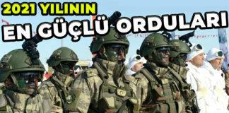 2021 Yılında Dünyanın en güçlü orduları! Türkiye Kaçıncı Sırada
